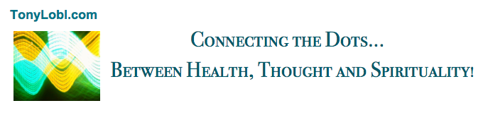Connecting the dots between health, thought and spirituality! @TonyLobl.com