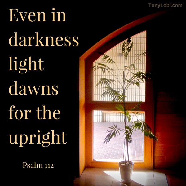 Even in darkness light dawns for the upright