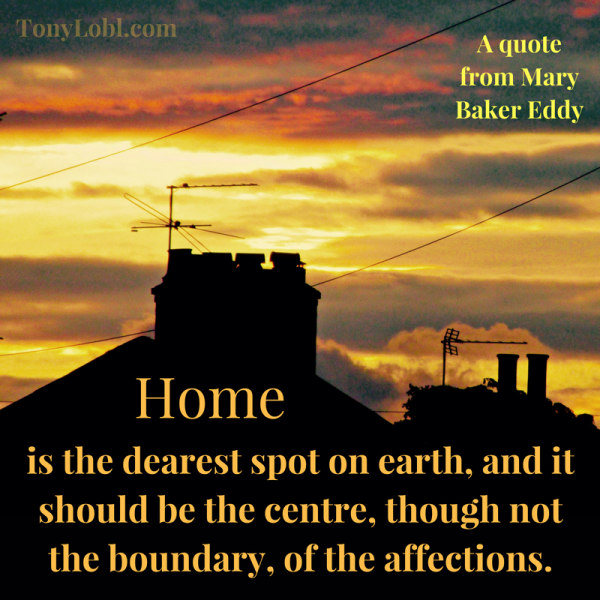 home-is-the-dearest-spot-on-earth-and-it-should-be-the-centre-though-not-the-boundary-of-the-affections